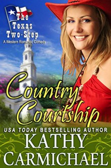 Country Courtship: A Western Romantic Comedy (The Texas Two-Step Series Book 3) - Kathy Carmichael