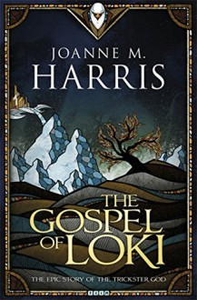 The Gospel of Loki by Harris, Joanne M. (2014) Hardcover - Joanne M. Harris