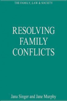 Resolving Family Conflicts - Ashgate Publishing Group, Jana Singer, Jana B. Singer
