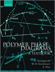 Polymer Phase Diagrams: A Textbook - Ronald Koningsveld, Walter Stockmayer, Erik Nies