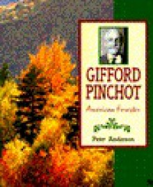 Gifford Pinchot: American Forester - Peter Anderson