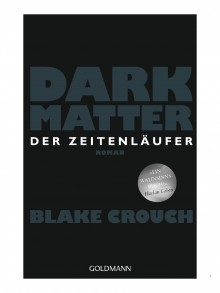 Dark Matter. Der Zeitenläufer: Roman - Blake Crouch, Klaus Berr