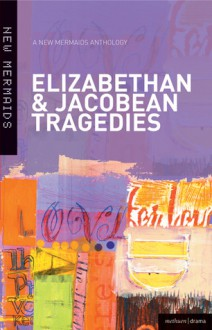 Elizabethan and Jacobean Tragedies: A New Mermaids Anthology - A & C Black, Jane Russell
