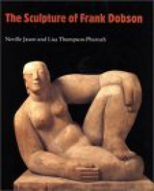 The Sculpture of Frank Dobson (British Sculptors and Sculpture Series) - Neville Jason