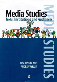 Media Studies: Texts, Institutions and Audiences - Lisa Taylor;Andrew Willis