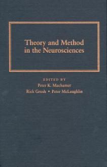 Theory & Method In The Neurosciences - Peter Machamer, Peter Machamer, Rick Grush