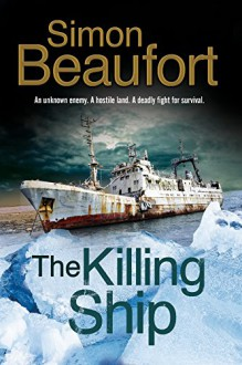 The Killing Ship: An Antarctica Thriller - Simon Beaufort