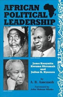 African Political Leadership: Jomo Kenyatta, Kwame Nkrumah, and Julius K. Nyerere - A.B. Assensoh