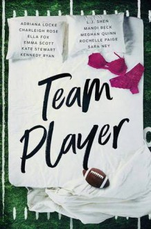 Team Player: A Sports Romance Anthology - Adriana Locke,Charleigh Rose,Ella Fox,Emma Scott,Kate Stewart,Kennedy Ryan,L.J. Shen,Mandi Beck,Meghan Quinn,Sara Ney,Rochelle Paige