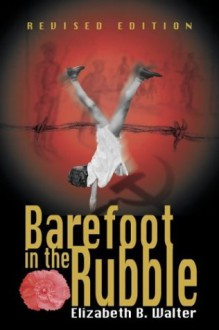 Barefoot in the Rubble - Elizabeth B. Walter
