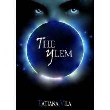 The Ylem (The Ylem Trilogy, #1) - Tatiana Vila