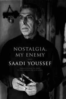 Nostalgia, My Enemy - Saadi Youssef, Sinan Antoon سنان أنطون, Peter Money
