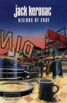 Visions of Cody - Jack Kerouac