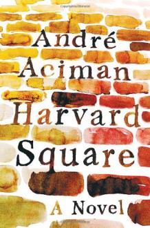 Harvard Square: A Novel - André Aciman