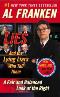 Lies: And the Lying Liars Who Tell Them.a Fair and Balanced Look at the Right - Al Franken