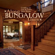 Along Bungalow Lines: Creating an Arts & Crafts Style Home - Paul Duchscherer