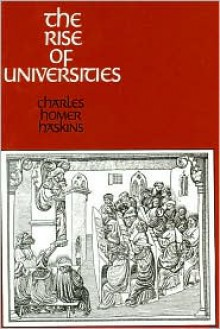 The Rise of Universities - Charles Homer Haskins, Preface by Theodor E. Mommsen
