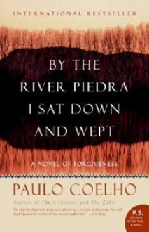 By the River Piedra I Sat Down and Wept - Paulo Coelho