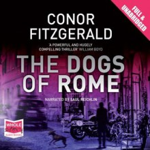 The Dogs Of Rome - Conor Fitzgerald, Saul Reichlin