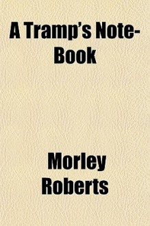 A Tramp's Note-Book - Morley Roberts