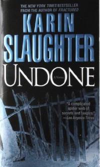 Undone: A Novel - Karin Slaughter.
