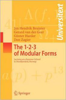 The 1-2-3 of Modular Forms: Lectures at a Summer School in Nordfjordeid, Norway - Jan Hendrik Bruinier, Gerard Van Der Geer