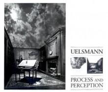 Uelsmann: Process and Perception - Jerry Uelsmann, John Edward Ames