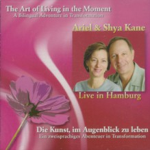 The Art of Living in the Moment: A Bilingual Adventure in Transformation - Ariel Kane, ArielandShya Kane