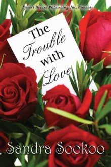 The Trouble with Love - Sandra Sookoo