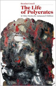 The Life of Polycrates and Other Stories for Antiquated Children - Brendan Connell