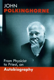 From Physicist To Priest - John C. Polkinghorne