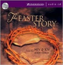 The Easter Story: From the NIV & KJV Audio Bibles - Anonymous