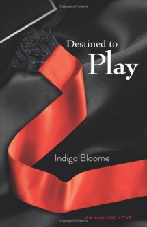 Destined to Play. by Indigo Bloome - Indigo Bloome