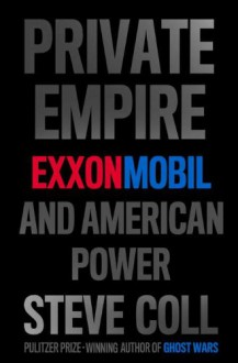 Private Empire: ExxonMobil and American Power - Steve Coll