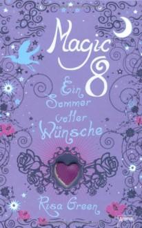 Magic 8 - Ein Sommer voller Wünsche - Risa Green, Anne Markus