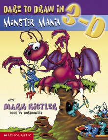 Dare to Draw in 3-d #1: Monster Mania: Crazy Creatures (monsters) - Mark Kistler