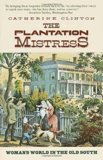 The Plantation Mistress - Catherine Clinton