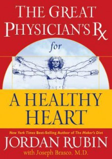The Great Physician's RX for a Healthy Heart - Jordan Rubin