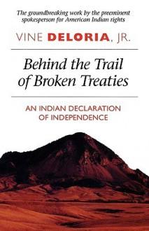 Behind the Trail of Broken Treaties: An Indian Declaration of Independence - Vine Deloria Jr.