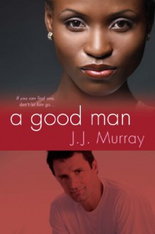 A Good Man - J.J. Murray