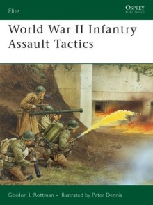 World War II Infantry Assault Tactics - Gordon L. Rottman, Peter Dennis
