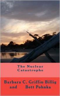 The Nuclear Catastrophe - Barbara C. Griffin Billig,Bett Pohnka