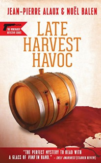Late Harvest Havoc (Winemaker Detective) - Sally Pane,Noël Balen,Jean-Pierre Alaux