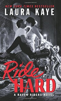 Ride Hard: A Raven Riders Novel - Laura Kaye