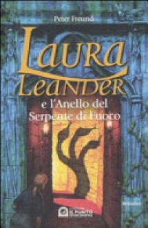 Laura Leander e l'Anello del Serpente di Fuoco (Laura Leander, #5) - Peter Freund