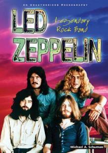 Led Zeppelin: Legenday Rock Band (Rebels of Rock) - Michael A. Schuman