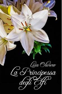 La Principessa degli Elfi (Italian Edition) - Licia Oliviero