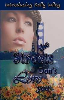 The Streets Don't Love You - Kelly Wiley