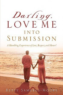 Darling, Love Me Into Submission - Betty Samuels-Moore