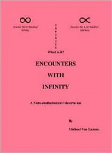 Encounters with Infinity: A Meta-Mathematical Dissertation - Michael Van Laanen